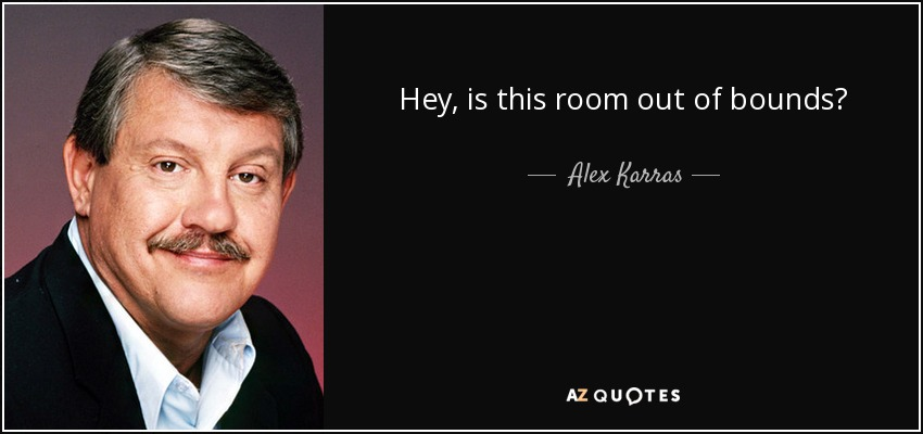 Hey, is this room out of bounds? - Alex Karras