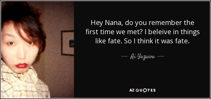 Ai Yazawa Quote Hey Nana Do You Remember The First Time We Met