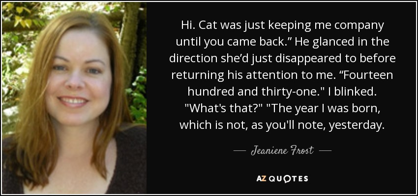 Jeaniene Frost Quote Hi Cat Was Just Keeping Me Company Until You