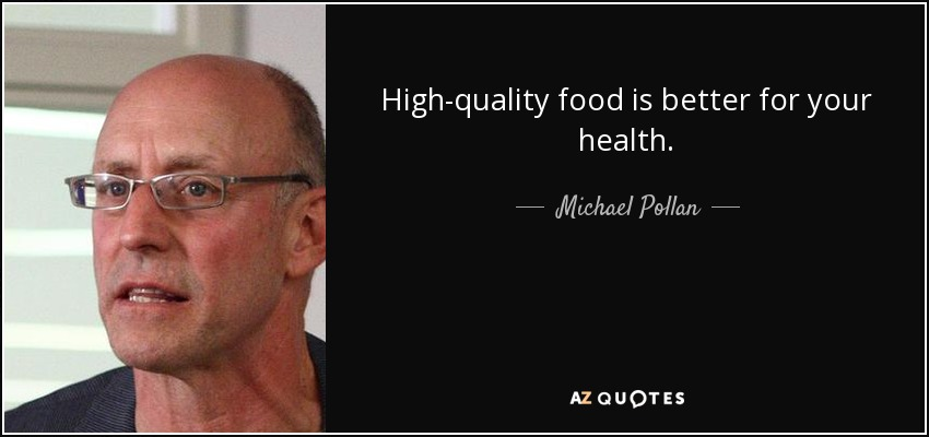 High-quality food is better for your health. - Michael Pollan