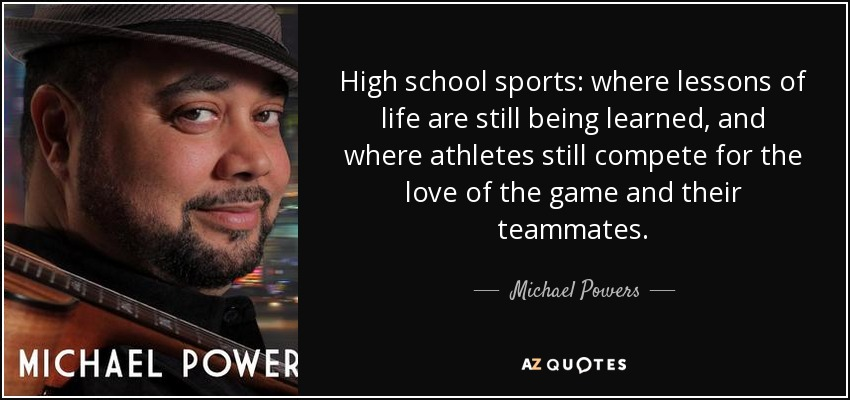 Michael Powers Quote High School Sports Where Lessons Of Life Are