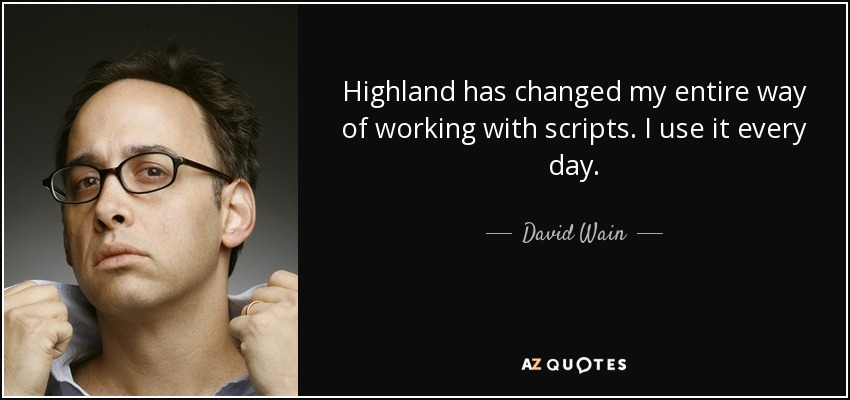 Highland has changed my entire way of working with scripts. I use it every day. - David Wain