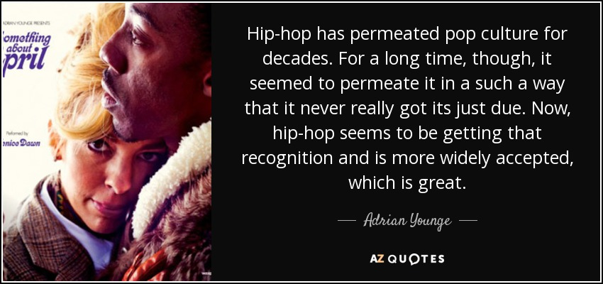 Hip-hop has permeated pop culture for decades. For a long time, though, it seemed to permeate it in a such a way that it never really got its just due. Now, hip-hop seems to be getting that recognition and is more widely accepted, which is great. - Adrian Younge