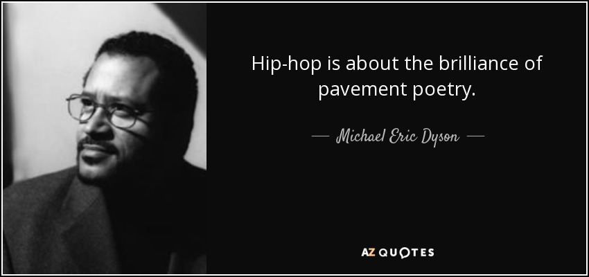 Hip-hop is about the brilliance of pavement poetry. - Michael Eric Dyson