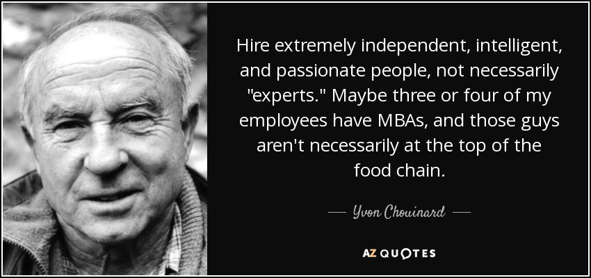 Hire extremely independent, intelligent, and passionate people, not necessarily