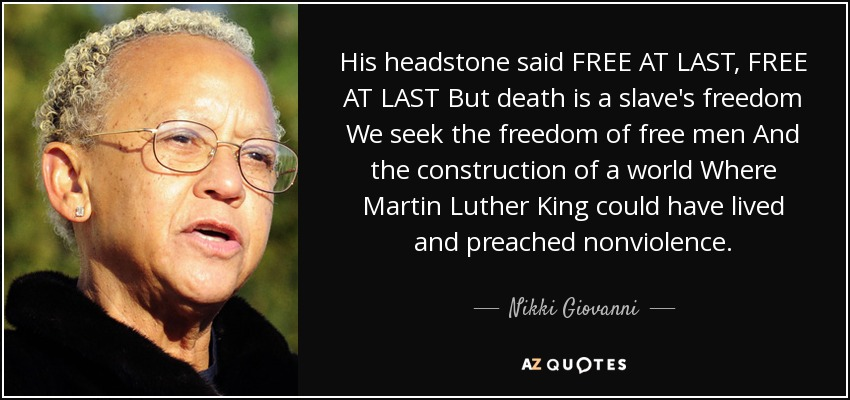 Nikki Giovanni Quote His Headstone Said Free At Last Free At Last