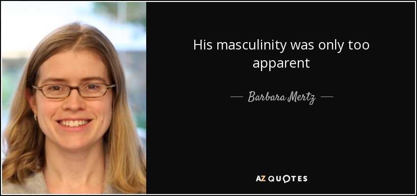 His masculinity was only too apparent - Barbara Mertz