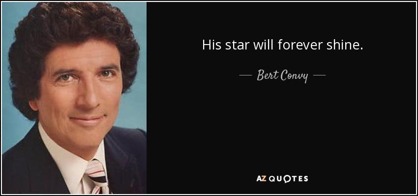 His star will forever shine. - Bert Convy