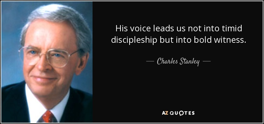 His voice leads us not into timid discipleship but into bold witness. - Charles Stanley