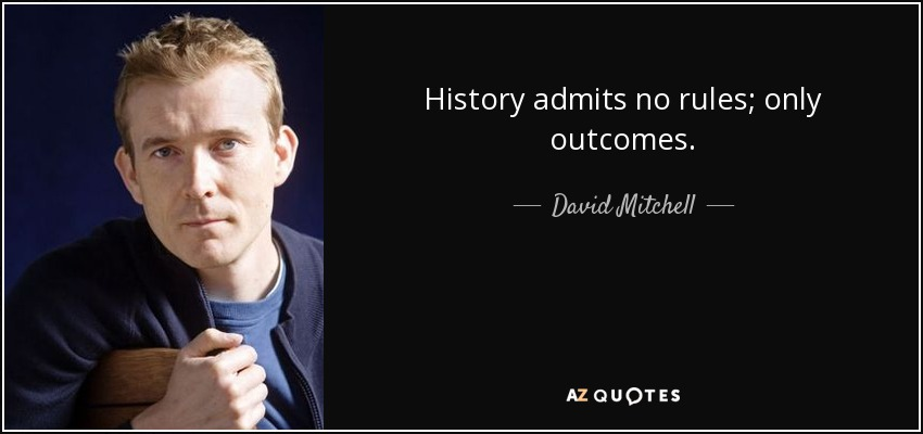 History admits no rules; only outcomes. - David Mitchell