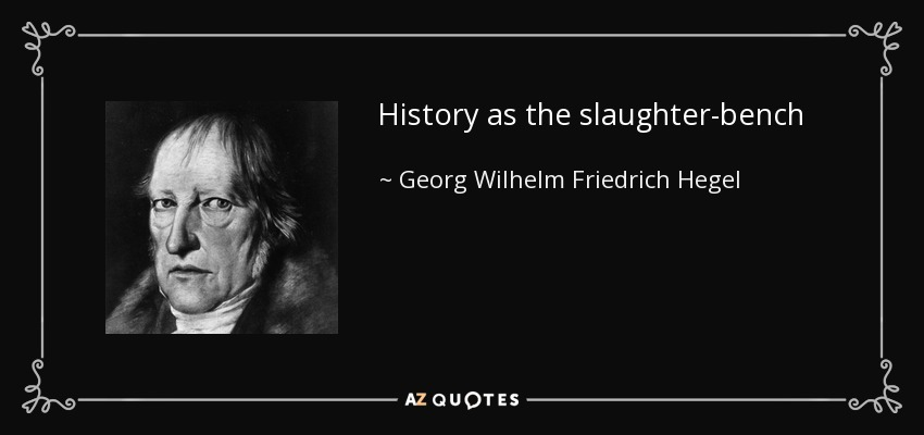 quote history as the slaughter bench georg wilhelm friedrich hegel 109 17 53 Le Pen for President #ALT