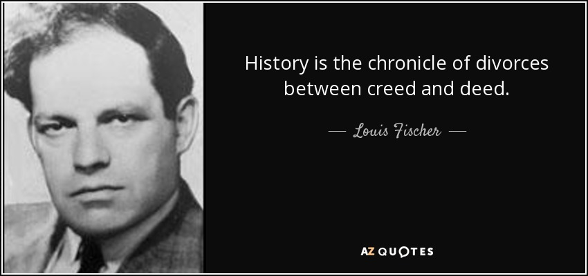 History is the chronicle of divorces between creed and deed. - Louis Fischer