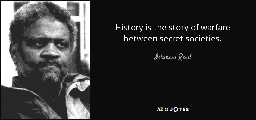 History is the story of warfare between secret societies. - Ishmael Reed