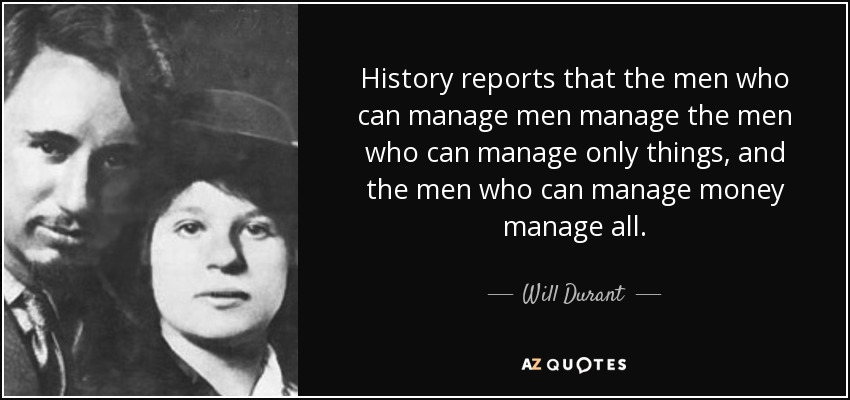 Will Durant Quote History Reports That The Men Who Can Manage Men