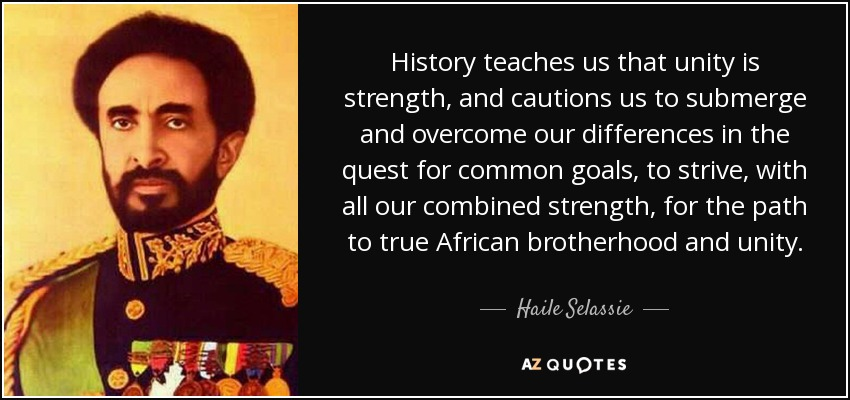 Haile Selassie Quote History Teaches Us That Unity Is Strength And