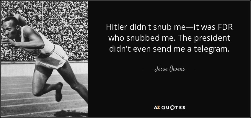 http://www.azquotes.com/picture-quotes/quote-hitler-didn-t-snub-me-it-was-fdr-who-snubbed-me-the-president-didn-t-even-send-me-a-jesse-owens-69-73-61.jpg