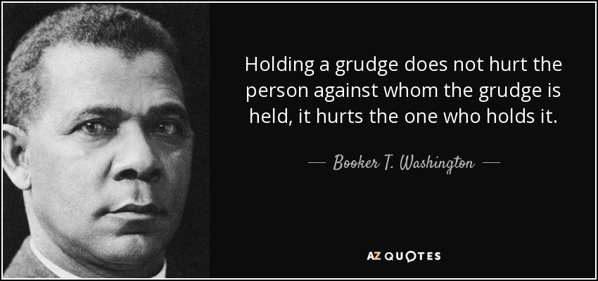 Booker T Washington Quote Holding A Grudge Does Not Hurt The