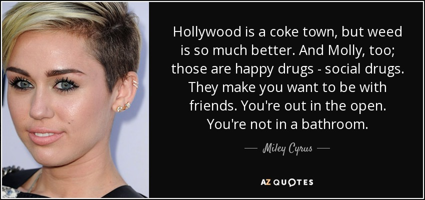 Miley Cyrus quote: Hollywood is a coke town, but weed is so ...