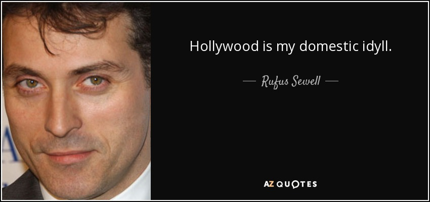 Hollywood is my domestic idyll. - Rufus Sewell