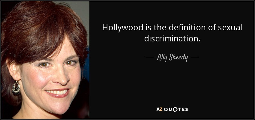 Hollywood is the definition of sexual discrimination. - Ally Sheedy