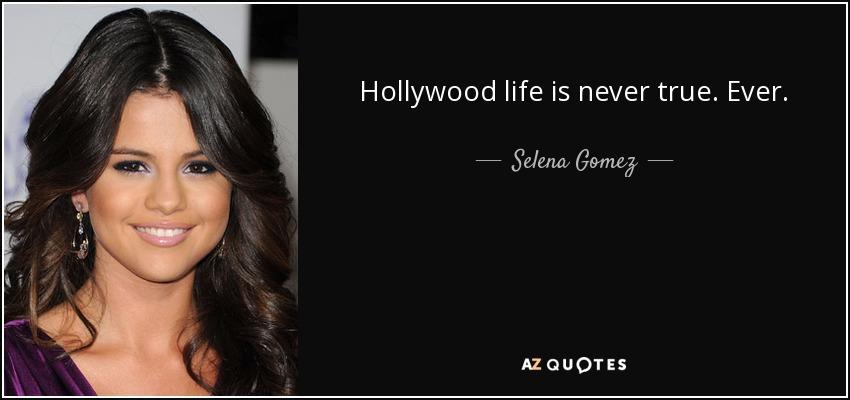 Hollywood life is never true. Ever. - Selena Gomez