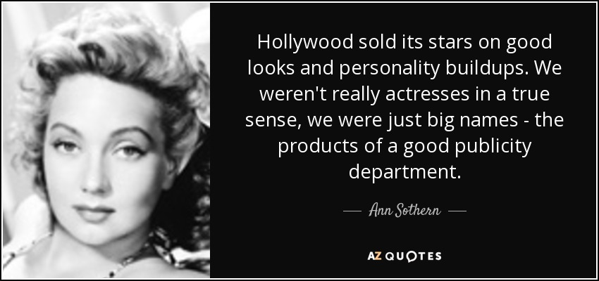 Ann Sothern Quote Hollywood Sold Its Stars On Good Looks And
