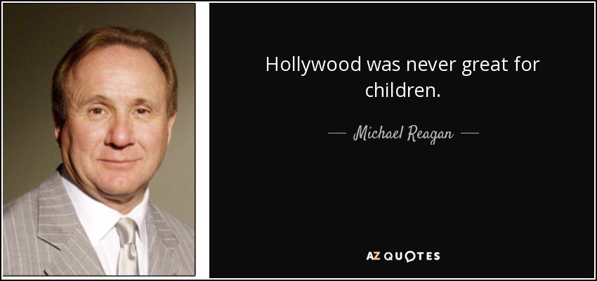 Hollywood was never great for children. - Michael Reagan