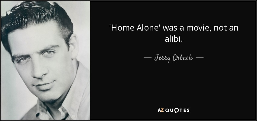 'Home Alone' was a movie, not an alibi. - Jerry Orbach