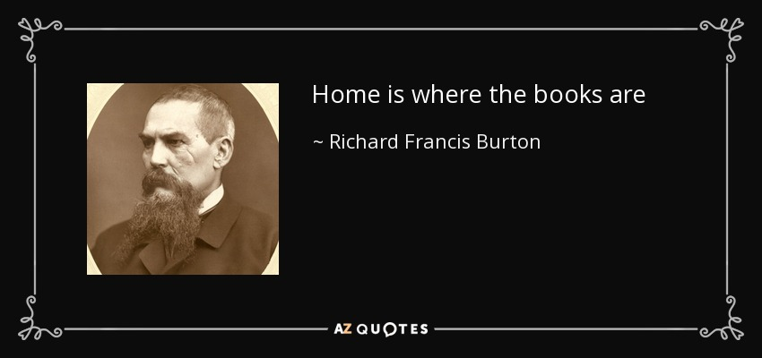 Home is where the books are - Richard Francis Burton
