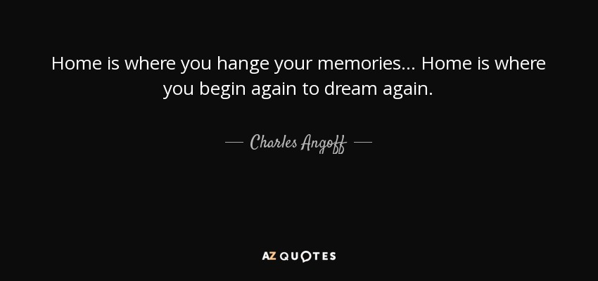 Charles Angoff Quote Home Is Where You Hange Your Memories Home