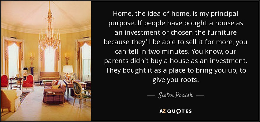 Sister Parish Quote Home The Idea Of Home Is My Principal
