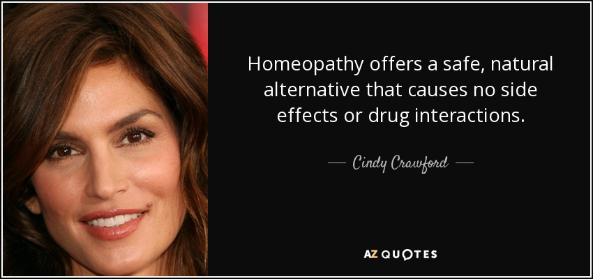 Homeopathy offers a safe, natural alternative that causes no side effects or drug interactions. - Cindy Crawford