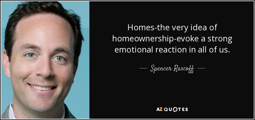 Spencer Rascoff quote: Homes-the very idea of homeownership