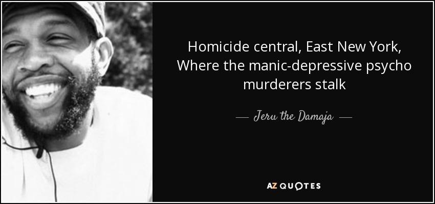 Homicide central, East New York, Where the manic-depressive psycho murderers stalk - Jeru the Damaja