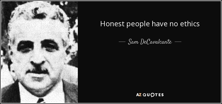 Honest people have no ethics - Sam DeCavalcante