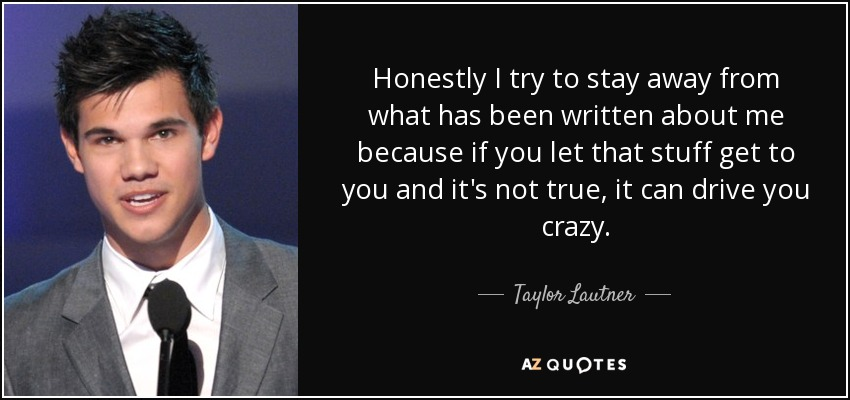 Taylor Lautner Quote Honestly I Try To Stay Away From What Has Been