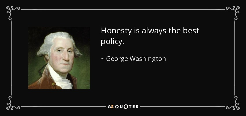 Honesty is always the best policy. - George Washington