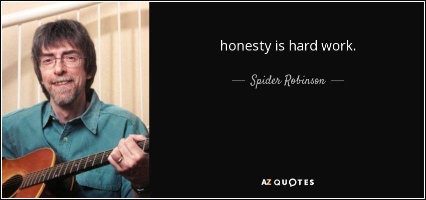 honesty is hard work. - Spider Robinson