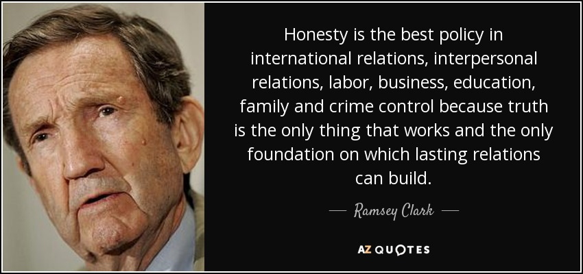ramsey clark quote honesty is the best policy in international  honesty is the best policy in international relations interpersonal relations labor business