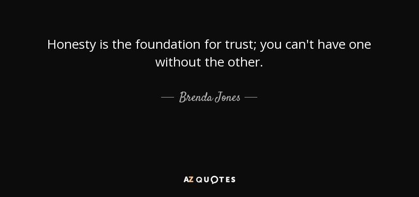 Brenda Jones quote: Honesty is the foundation for trust