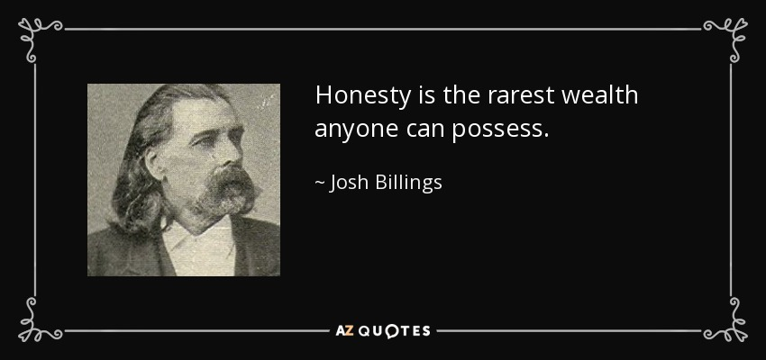 Honesty is the rarest wealth anyone can possess. - Josh Billings