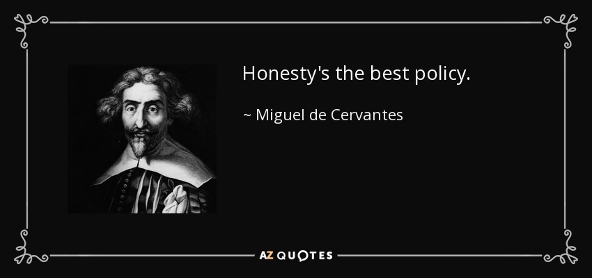 Honesty's the best policy. - Miguel de Cervantes
