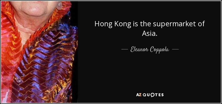 Hong Kong is the supermarket of Asia. - Eleanor Coppola
