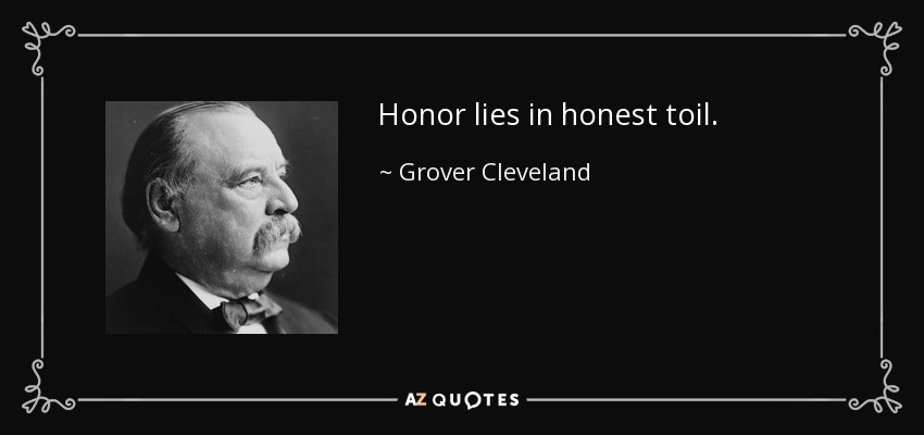 Honor lies in honest toil. - Grover Cleveland