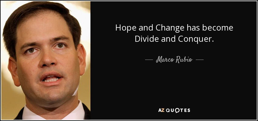 Hope and Change has become Divide and Conquer. - Marco Rubio