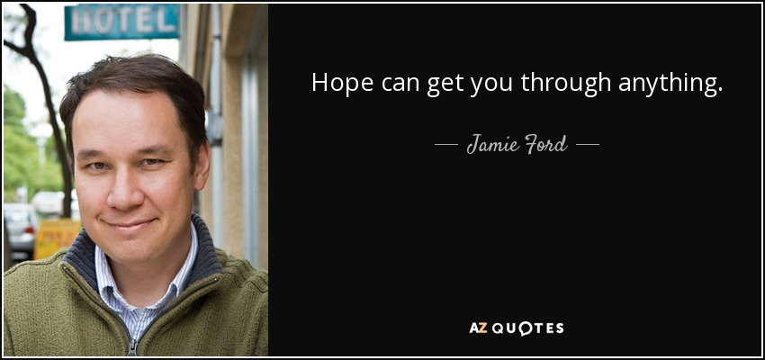 Hope can get you through anything. - Jamie Ford