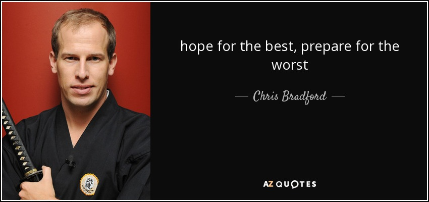 Chris Bradford Quote Hope For The Best Prepare For The Worst