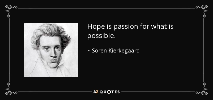 Hope is passion for what is possible. - Soren Kierkegaard