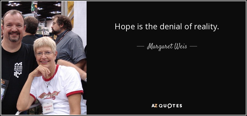 Hope is the denial of reality. - Margaret Weis