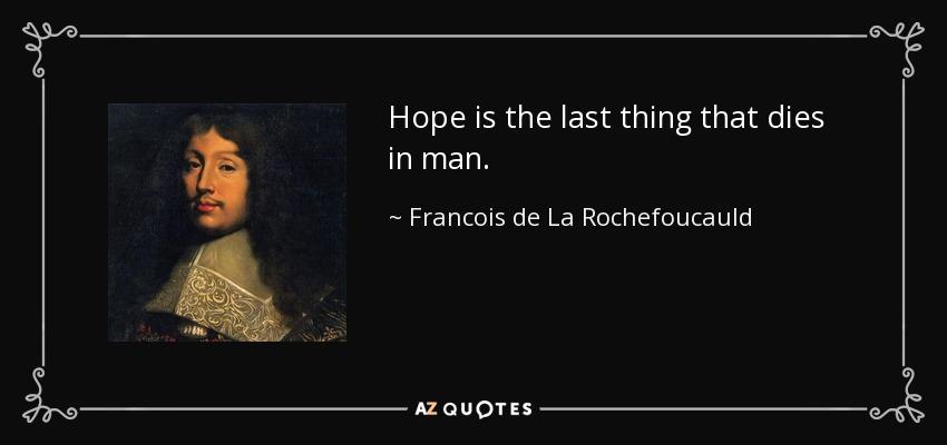 Francois de La Rochefoucauld quote: Hope is the last thing